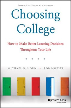 Choosing college : How to make better learning decisions throughout your life