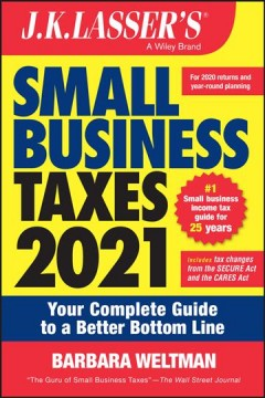 J.K. Lasser's small business taxes 2021 : your complete guide to a better bottom line / Barbara Weltman.