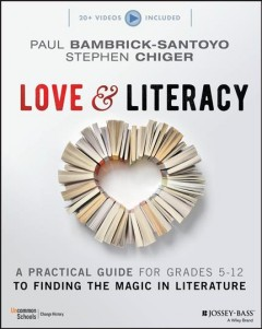 Love and Literacy : A Practical Guide to Finding the Magic in Literature (Grades 5-12)