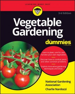 Vegetable gardening for dummies [3rd edition] by Charlie Nardozzi and the editors of the National Gardening Association.
