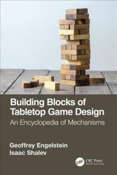 Building Blocks of Tabletop Game Design : An Encyclopedia of Mechanisms