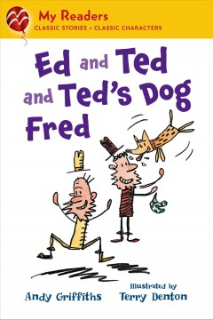 Ed and Ted and Ted's dog Fred / Andy Griffiths ; illustrated by Terry Denton.