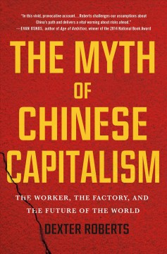 The myth of Chinese capitalism : the worker, the factory, and the future of the world