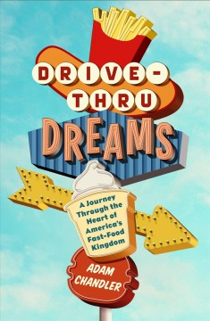 Drive-thru dreams : a journey through the heart of America's fast-food kingdom
