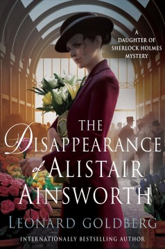 The disappearance of Alastair Ainsworth : a daughter of Sherlock Holmes mystery