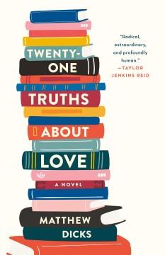 Twenty-one truths about love / Matthew Dicks.
