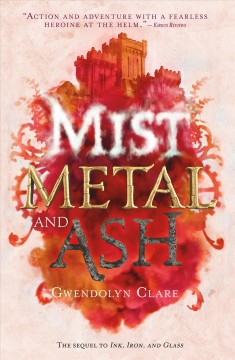 Mist, metal, and ash Ink, Iron, and Glass Series, Book 2 / Gwendolyn Clare