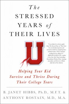 The stressed years of their lives : helping your kid survive and thrive during their college years / B. Janet Hibbs, Ph.D., M.F.T. & Anthony Rostain, M.D., M.A..