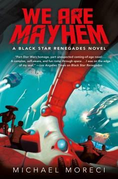 We are mayhem : a Black Star Renegades novel