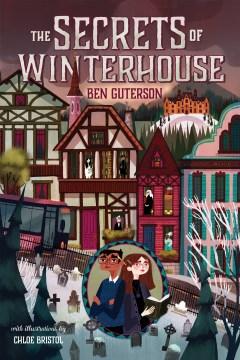 The secrets of Winterhouse / Ben Guterson ; with illustrations by Chloe Bristol.