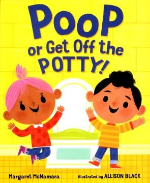 Poop or get off the potty! / Margaret McNamara ; illustrated by Allison Black.