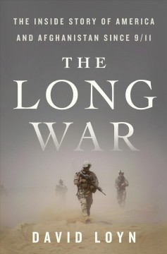 The long war the inside story of America and Afghanistan since 9/11 / David Loyn.