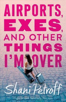 Airports, exes, and other things I'm over Shani Petroff.