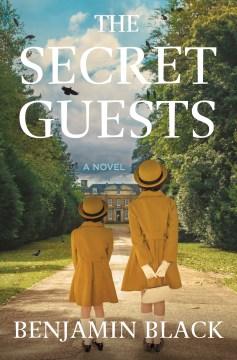 The secret guests : a novel / Benjamin Black.