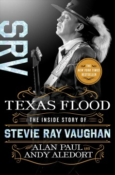 Texas flood : the inside story of Stevie Ray Vaughan / Alan Paul and Andy Aledort.