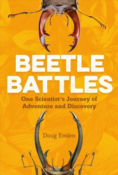 Beetle Battles : One Scientist's Journey of Adventure and Discovery