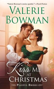 Kiss me at Christmas / Valerie Bowman.