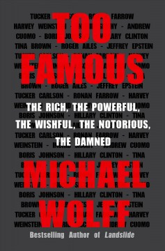 Too famous : the rich, the powerful, the wishful, the notorious, the damned