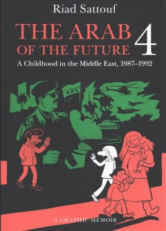 The Arab of the Future 4 : A Graphic Memoir of a Childhood in the Middle East, 1987-1992