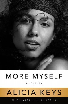 More myself : a journey / Alicia Keys ; with Michelle Burford.