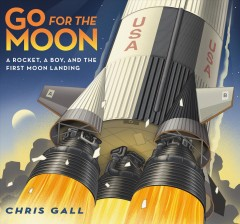 Go for the Moon : A Rocket, a Boy, and the First Moon Landing