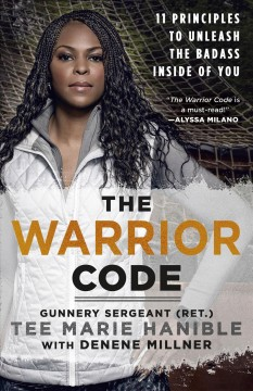 The warrior code : 11 principles to unleash the badass inside of you / Tee Marie Hanible with Denene Millner.