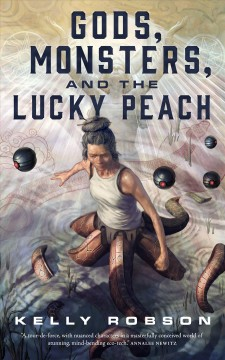 Gods, monsters, and the lucky peach Kelly Robson