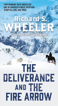 The deliverance ; and, The fire arrow / Richard S. Wheeler.