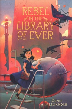 Rebel in the Library of Ever / Zeno Alexander.