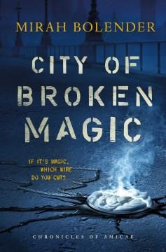 City of broken magic / Mirah Bolender.