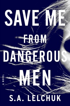 Save me from dangerous men / S.A. Lelchuk.