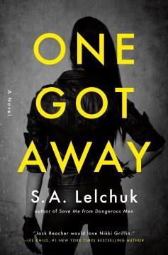 One got away : a novel / S.A. Lelchuk.