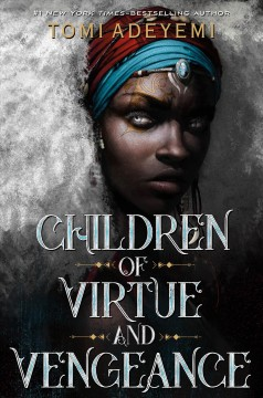 Children of virtue and vengeance / Tomi Adeyemi.