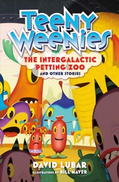 Teeny weenies tales : the Intergalactic Petting Zoo and other stories