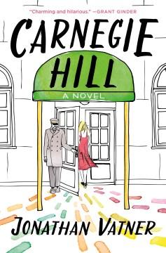 Carnegie Hill : a novel / Jonathan Vatner.