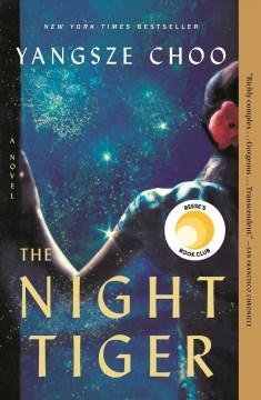 The night tiger a novel / Yangsze Choo.