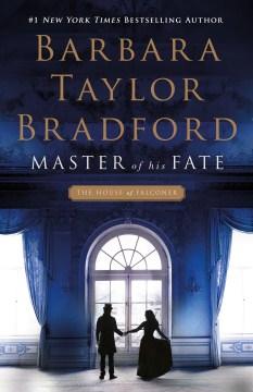 Master of his fate / Barbara Taylor Bradford.