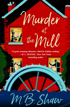Murder at the mill : a mystery / M. B. Shaw.