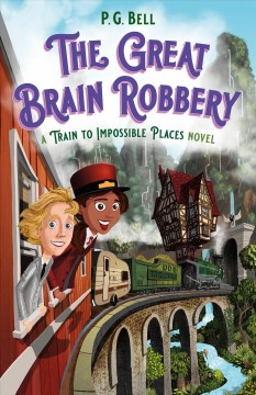 The great brain robbery : a Train to impossible places novel