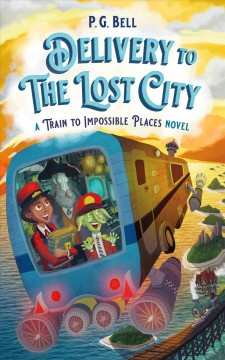 Delivery to the Lost City : A Train to Impossible Places Novel