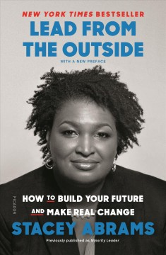 Minority leader how to lead from the outside and make real change / Stacey Abrams.