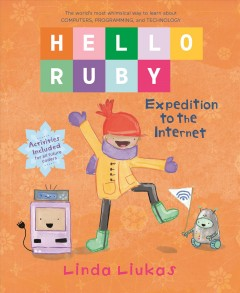 Hello Ruby : expedition to the Internet / Linda Liukas.