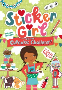 Sticker girl and the cupcake challenge / Janet Tashjian ; with illustrations by Inga Wilmink.