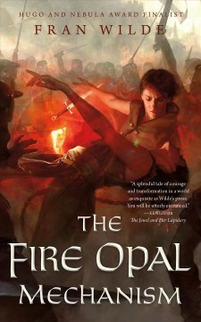 The fire opal mechanism / Fran Wilde.
