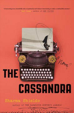 The Cassandra : a novel / Sharma Shields.