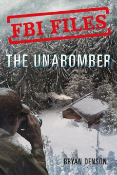 The Unabomber : Agent Kathy Puckett and the Hunt for a Serial Bomber