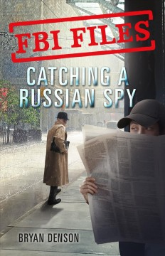 Catching a Russian Spy : Agent Leslie G. Wiser Jr. and the Case of Aldrich Ames