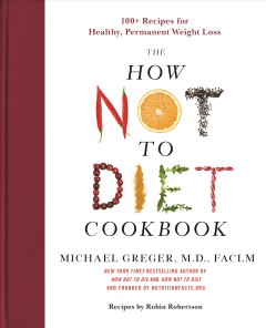 The how not to diet cookbook / Michael Greger, M.D., FACLM ; recipes by Robin Robertson.