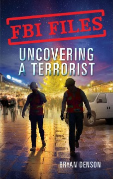 Uncovering a Terrorist : Agent Ryan Dwyer and the Case of the Portland Bomb Plot