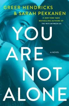 You are not alone / Greer Hendricks and Sarah Pekkanen.